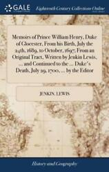 Memoirs of Prince William Henry Duke of Glocester from His Birth July the