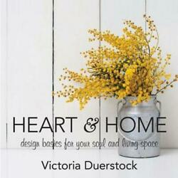 Heart amp; Home: Design Basics for Your Soul and Living Space by Victoria Duerstock $12.34