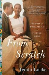 From Scratch: A Memoir of Love Sicily and Finding Home by Tembi Locke: New