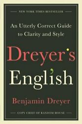 Dreyer's English: An Utterly Correct Guide to Clarity and Style by Dreyer: New