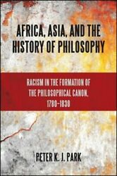 Africa Asia and the History of Philosophy: Racism in the Formation of the