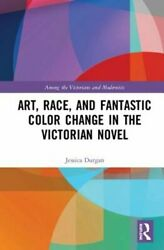Art Race and Fantastic Color Change in the Victorian Novel by Jessica Durgan