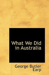 What We Did in Australia by George Butler Earp: New