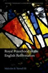 Royal Priesthood in the English Reformation by III Yarnell Malcolm B.: New