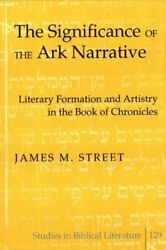 The Significance of the Ark Narrative: Literary Formation and Artistry in the