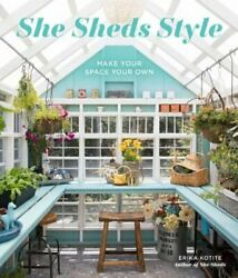 She Sheds Style: Make Your Space Your Own by Erika Kotite: Used