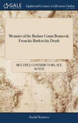 Memoirs of the Bashaw Count Bonneval from His Birth to His Death: Shewing the