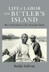 Life & Labor on Butler's Island: Rice Cultivation in the Altamaha Delta: New