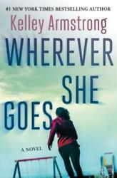Wherever She Goes by Kelley Armstrong: New
