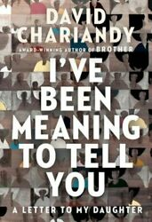 I've Been Meaning to Tell You: A Letter to My Daughter by David Chariandy: Used