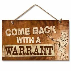COME BACK WITH A WARRANT Cowboy Wood Hanging Sign 5.75