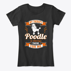 My Therapy Poodle For Me Women#x27;s Premium Tee T Shirt $18.99