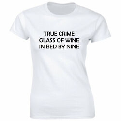 True Crime Glass Of Wine In Bed By Nine T Shirt for Women Funny Tee $8.90