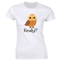 Owl Really ? Funny T Shirt for Women $9.88