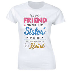 My Best Friend May Not Be My Sister By Blood But Sister By Heart Women#x27;s T Shirt $12.10