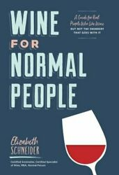 Wine for Normal People: A Guide for Real People Who Like Wine but Not the: Used $3.98