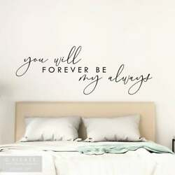 YOU WILL FOREVER BE MY ALWAYS bedroom love couple Vinyl Wall Decal Quote Decor $9.95