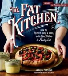 The Fat Kitchen : A Complete Guide to Rendering Curing Cooking and Baking... $20.35