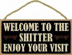 Welcome To The Sh*tter Enjoy Your Vist Funny Bathroom Hanging Wood Sign 10x5 C68 $9.99