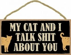 My Cat And I Talk Sh*t About You Funny Gift Hanging Wood Sign NEW 10quot;x5quot; C74 $9.99