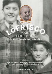 The LoFrisco Family Cookbook How Josie Brought Sicily to Brooklyn Hardcover $39.95