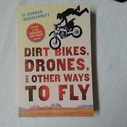 Dirt BikesDronesAnd Other Ways to Fly by Conrad Wesselhoeft 2015YAPaperback $2.00