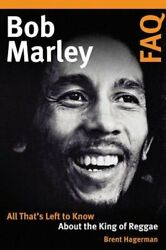 Bob Marley FAQ: All That#x27;s Left to Know about the King of Reggae by Hagerman $14.83