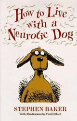HOW TO LIVE WITH A NEUROTIC DOG Stephen Baker Hardcover amp; Dust Jacket* $6.05