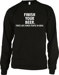 Finish Your Beer. There Are Sober People in India- Funny Long Sleeve Thermal $16.65