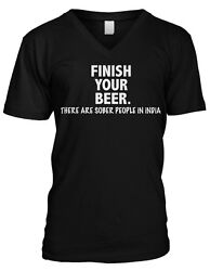 Finish Your Beer. There Are Sober People in India- Funny Mens V-neck T-shirt $13.50