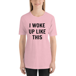 I Woke Up Like This Ladies Fitted T Shirt Novelty Clothing Gift Tee Glam Top New $11.47