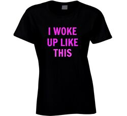 I Woke Up Like This Ladies Fitted T Shirt Novelty Clothing Gift Fashion Tee Top $11.47