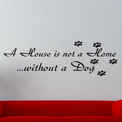 A House is not a home without a dog VINYL wall decalquote new sizecolors