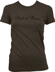 Maid of Honor Script Wedding Fun Bridal Bachelorette Party Juniors T shirt $10.33
