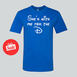 Disney She's With Me For The D Funny Disneyland Mens Shirt. Gift for dad hubby