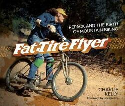 Fat Tire Flyer: Repack and the Birth of Mountain Biking by Kelly Charlie