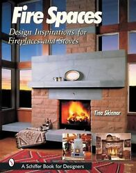 Fire Spaces: Design Inspirations for Fireplaces and Stoves by Tina Skinner (Engl