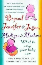 NEW - Beyond Jennifer & Jason Madison & Montana : What To Name Your Baby Now