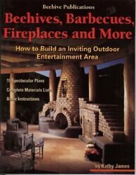 Beehives Barbecues Fireplaces and More: How to Build an Inviting Outdoor Ente