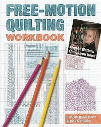 Free Motion Quilting Workbook: Angela Walters Shows You How Walters Angela $3.49