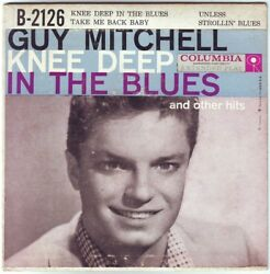 GUY MITCHELL   Knee Deep In The Blues And Other Hits  7 inch EP  1957  Columbia $6.00