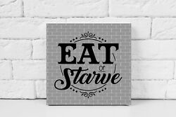 Gray Eat or Starve Kitchen Canvas Print $30.00