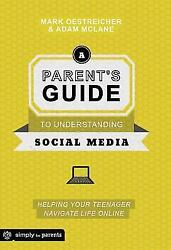 A Parent's Guide to Understanding Social Media: Helping Your Teenager Navigate L