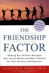 The Friendship Factor: Helping Our Children Navigate Their Social World-and Why