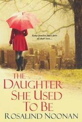 The Daughter She Used To Be by Noonan Rosalind