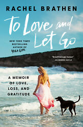To Love and Let Go: A Memoir of Love Loss and Gratitude [ DIGITAL B00K]