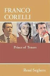 Franco Corelli : Prince of Tenors by Rene Seghers (2008 Hardcover)
