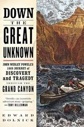 Down the Great Unknown: John Wesley Powell's 1869 Journey of Discovery and Trage