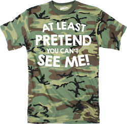 Mens At Least Pretend You Cant See Me Tshirt Sarcastic Funny Camouflage Tee $13.59