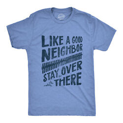 Mens Like A Good Neighbor Stay Over There Tshirt Funny Social $13.59